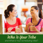 Who is Your Tribe and What is Your Scheduling Vibe?