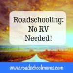 Roadschool:  No RV Needed!