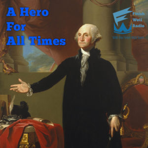 Finish Well Radio, Podcast #059, A Hero For All Times