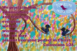 Colossians 1:28 by Laura Nolette and Powerline Productions, Inc.
