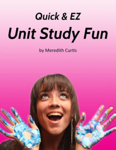 Quick & EZ Unit Study Fun by Meredith Curtis