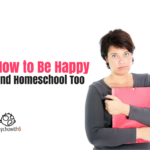 How to Be Happy and Homeschool Too