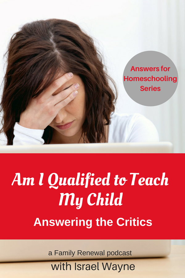 Am I qualified to teach my child? Listen in as the Brook and Israel Wayne give direction for how to answer the critics. You'll come away more confident