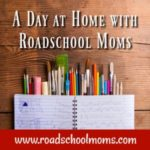 A Day at Home with Roadschool Moms