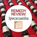 Homeopathic Remedy Review: Ipecacuanha - with Homeopathy for Mommies