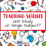 Teaching Science | Unit Study or Single Subject?