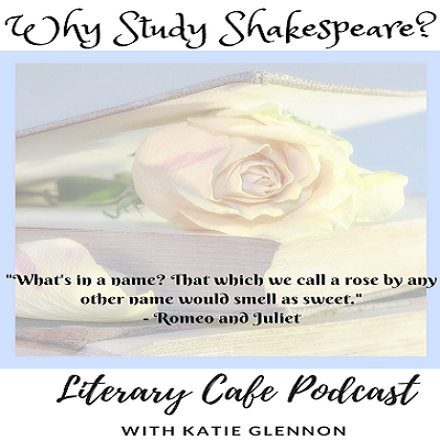 Join Katie at Literary Cafe Podcast for tips in Why and How to Study Shakespeare in your homeschool. #homeschool #homeschooling #Shakespeare #Language Arts