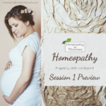 Homeopathy: Pregnancy, Birth and Beyond – Session 1 Preview