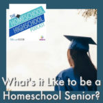 HSHSP Ep 110_ What's it Like to be a Homeschool Senior