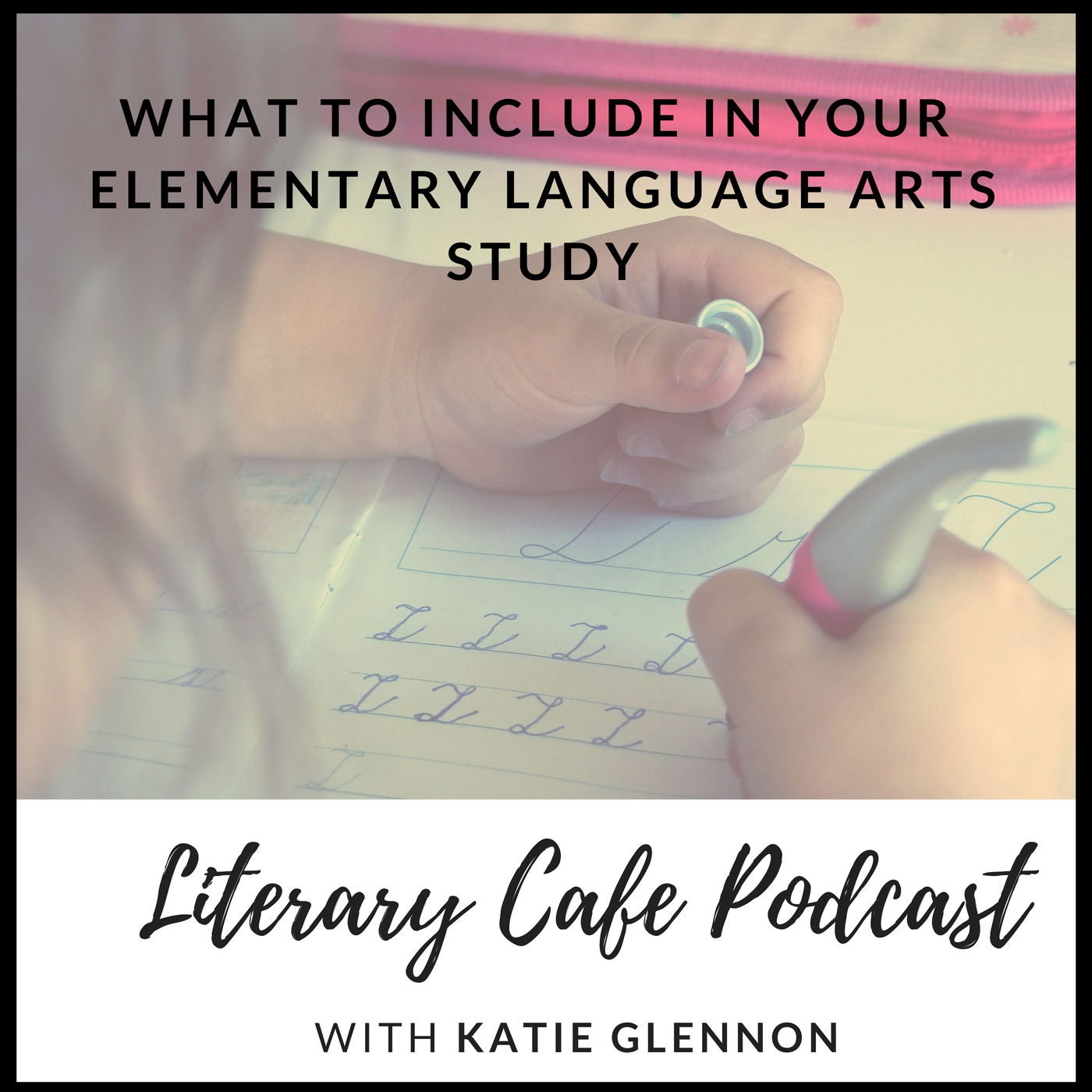 Join Katie at the Literary Cafe Podcast to learn about What to Include in your Elementary Language Arts Study #homeschool #homeschooling #language arts #elementary school