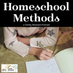 Homeschool Methods | A Family Renewal Podcast with Israel Wayne