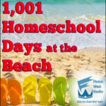 Finish Well Radio, Podcast #067, 1,001 Homeschool Days at the Beach