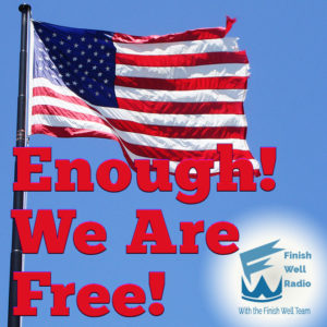 Finish Well Radio, Podcast #068, Enough! We are Free!