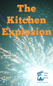 Finish Well Radio Show, Podcast #069, The Kitchen Explosion
