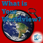 Finish Well Radio, Podcast #070, What Is Your Worldview?