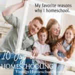 10 Joys of Homeschooling. These are my favorite reasons why I homeschool. #homeschool @podcast @homeschoolreasons