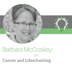 Cancer and Lifeschooling – Barbara McCoskey