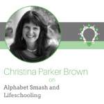 Alphabet Smash and Lifeschooling – Christina Brown
