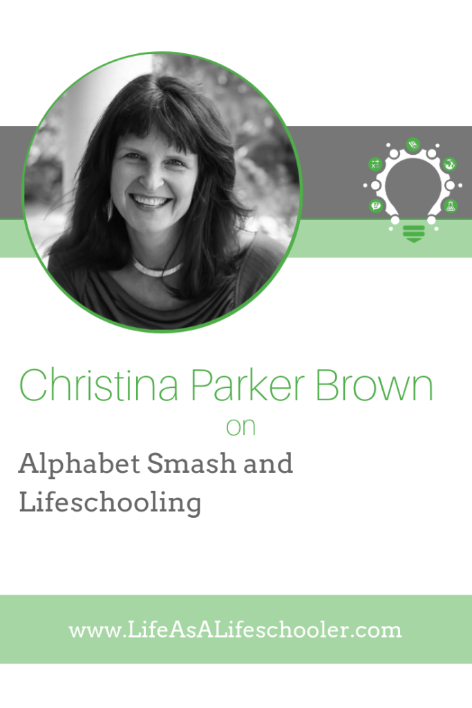 Alphabet Smash and Lifeschooling - Christina Brown