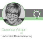 Best of Life as a Lifeschooler:  Unhurried Homeschooling with Durenda Wilson