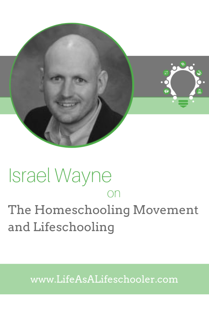The Homeschooling Movement and Lifeschooling - Israel Wayne
