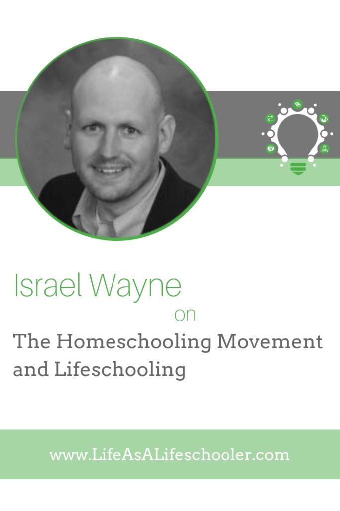 The Homeschooling Movement and Lifeschooling - Israel Wayne