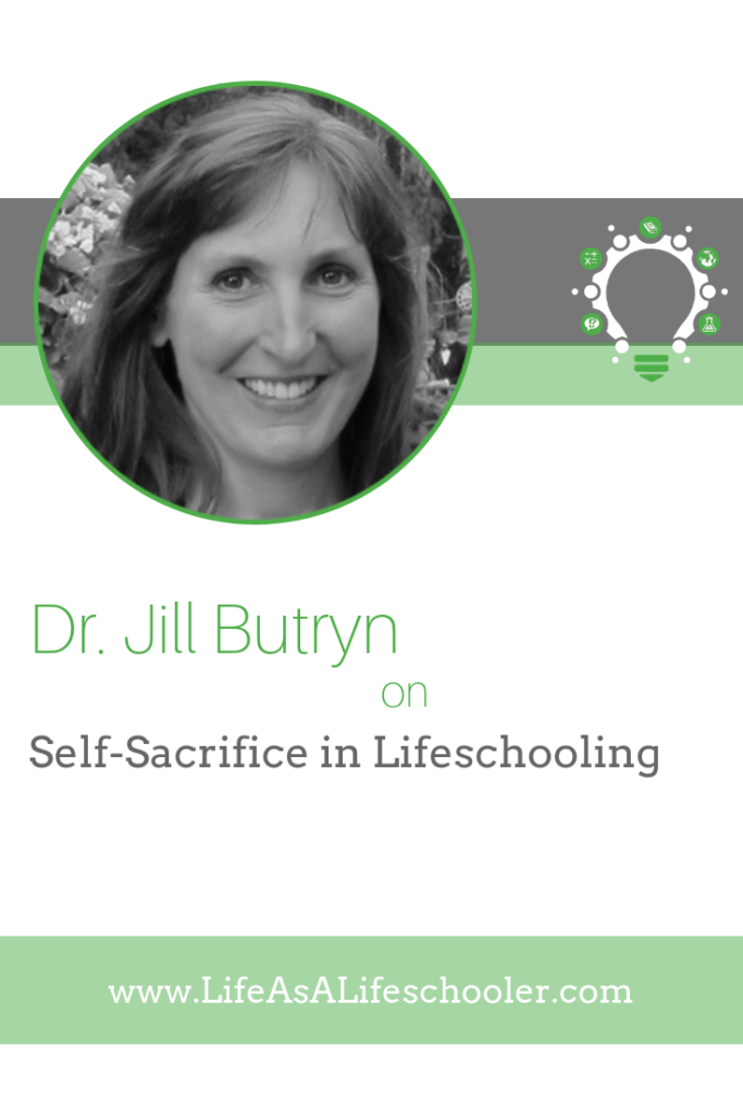 Self-Sacrifice in Lifeschooling - Dr. Jill Butryn
