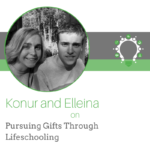 Pursuing Gifts Through Lifeschooling – Konur and Elleina Papageorgiou