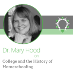 College and the History of Homeschooling – Dr. Mary Hood