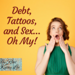Debt, Tattoos, and Sex… Oh My! (a heart to heart with Christy and Kailee Montes)