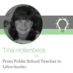From Public School Teacher to Lifeschooler – Tina Hollenbeck