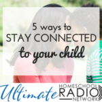 5 Ways to Stay Connected to Your Child