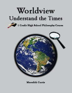 Worldview Understanding the Times High School Course by Meredith Curtis