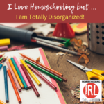 Back to School Replay: I Love Homeschooling But I Am Totally Disorganized