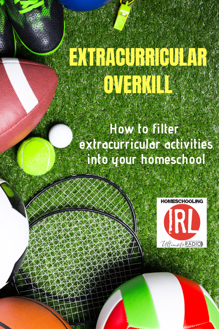 Extracurricular Overkill - How to filterextracurricular activities into your homeschool with Homeschooling IRL