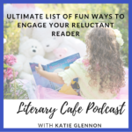Ultimate List of Fun Ways to Engage Reluctant Readers #homeschool #homeschooling #literarycafepodcast #reluctantreaders #booksforreluctantreaders #funreadingideas