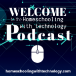 Introducing the Homeschooling with Technology Podcast