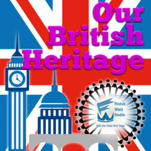 Finish Well Radio, Podcast #072, Our British Heritage with Meredith Curtis