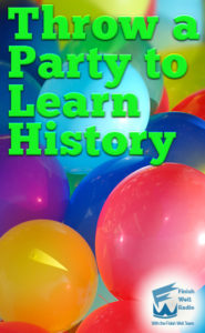 Finish Well Radio, Podcast #73, Throw a Party to Learn History with Meredith Curtis