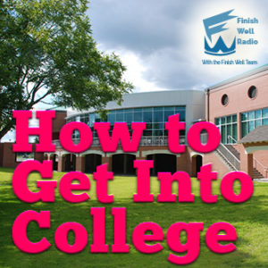 Finish Well Radio, Podcast #074, How to Get Into College with Meredith Curtis