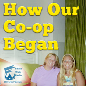Finish Well Radio, Podcast #075, How Our Co-op Began with Meredith Curtis and Laura Nolette