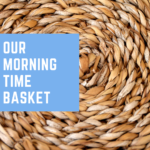 Our Morning Time Basket