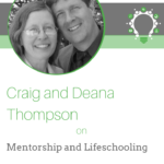 Mentorship and Lifeschooling – Craig and Deana Thompson