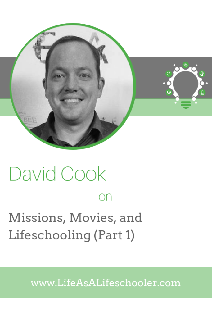 Missions, Movies, and Lifeschooling - David Cook