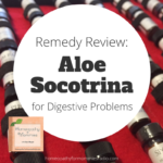 Remedy Review:  Aloe Socotrina for Digestive Problems