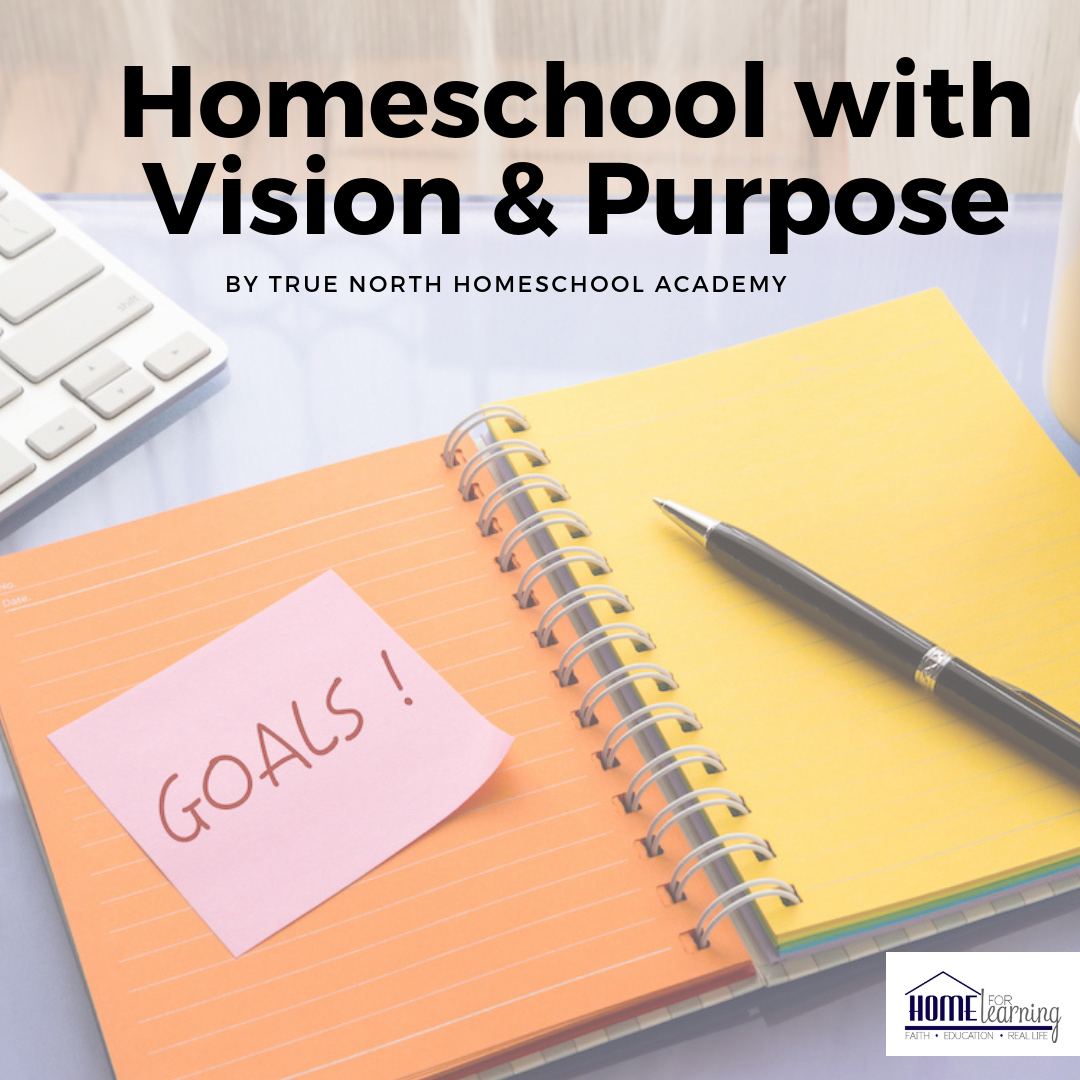Homeschool with Vision and Purpose with these tips from True North Academy! (Plus TWO advising giveaways!)  #homeschool #vision #giveaway
