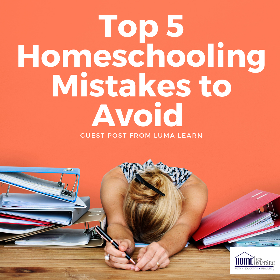 Top 5 Homeschooling Mistakes to Avoid from Luma Learn - plus a great giveaway!  #giveaway #homeschool #mistakes