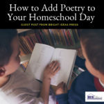How to Add Poetry to Your Homeschool Day from Bright Ideas Press