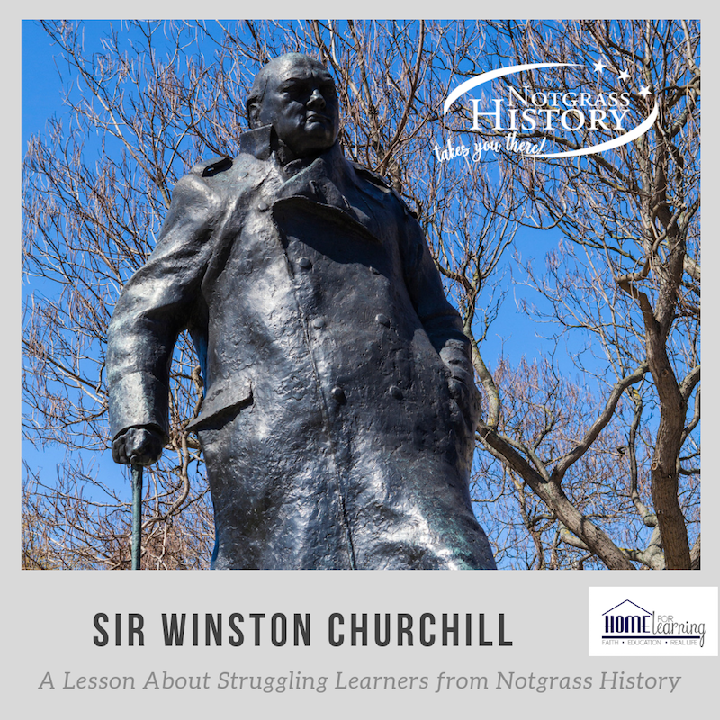 A Lesson About Struggling Learners from Notgrass History: Sir Winston Churchill - and don't miss the special birthday giveaway!