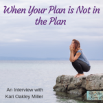 When Your Plan is Not in the Plan – An Interview with Kari Oakley Miller